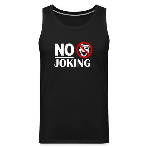 No Joking Public warning Grumpy Parody Miserable - Men's Premium Tank