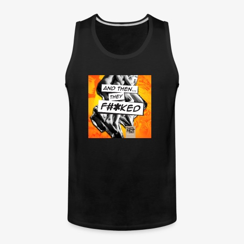 And Then They FKED Cover - Men's Premium Tank