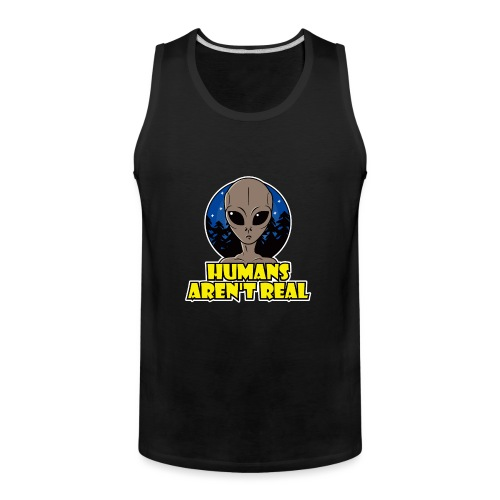 Humans Arent Real - Men's Premium Tank