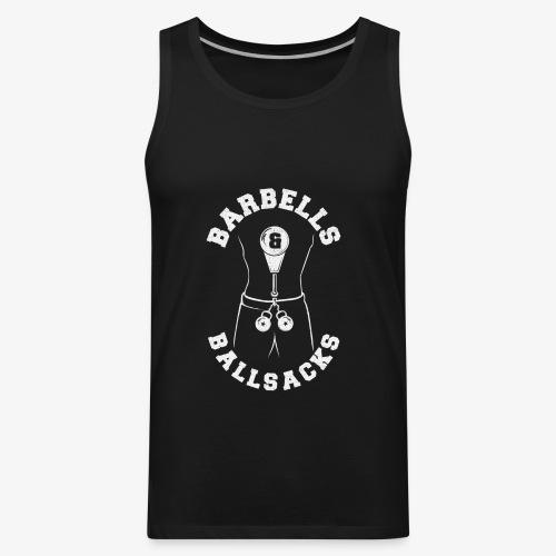 Barbells and Ballsacks - Men's Premium Tank