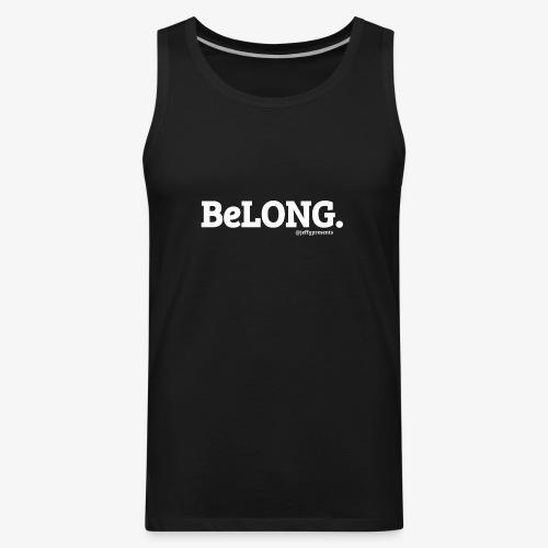 BeLONG. @jeffgpresents - Men's Premium Tank