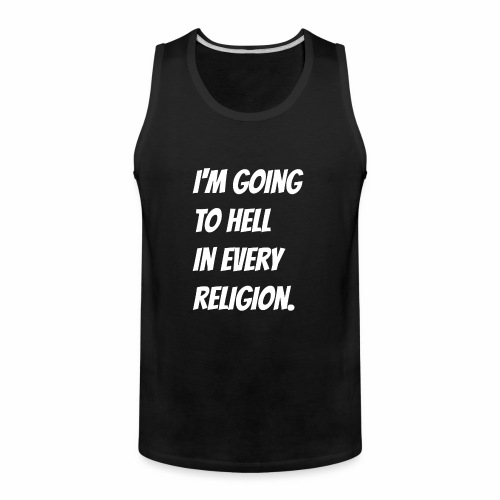 I'm going to hell in every religion. - Men's Premium Tank