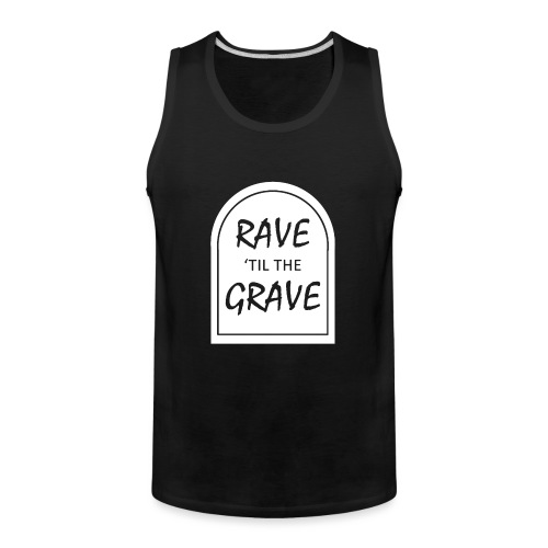 Rave til the Grave - Men's Premium Tank