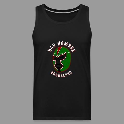 Proud Bad Hombre (Bad Hombre Orgulloso) - Men's Premium Tank