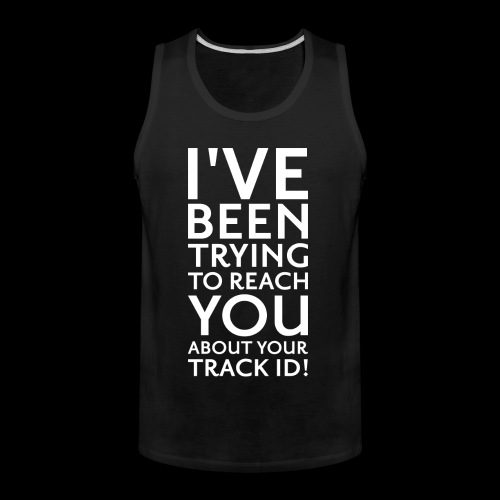 Trying To Reach You.. Track ID! - Men's Premium Tank