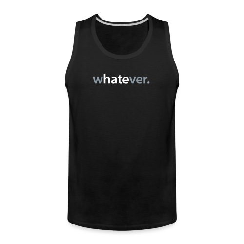 wHATEver - Men's Premium Tank