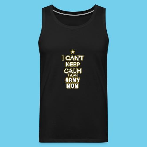 I Can't Keep Calm, I'm an Army Mom - Men's Premium Tank