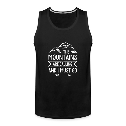 The Mountains are Calling and I Must Go - Men's Premium Tank