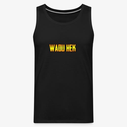 WADU HEK SHIRT TEXT - Men's Premium Tank