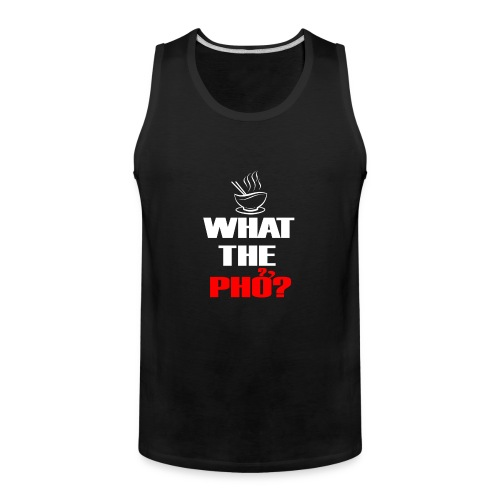 What the Pho White.png - Men's Premium Tank