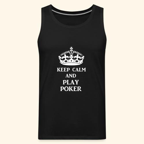 keep calm play poker wht - Men's Premium Tank