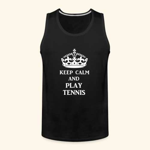 keep calm play tennis wht - Men's Premium Tank