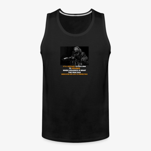 It's a mistake to push a man to violence - Men's Premium Tank