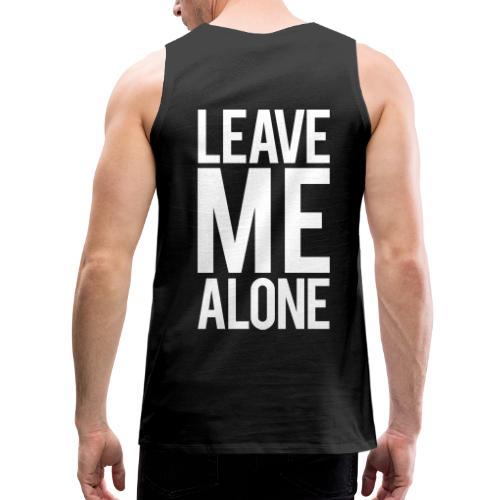 Leave Me Alone - Men's Premium Tank