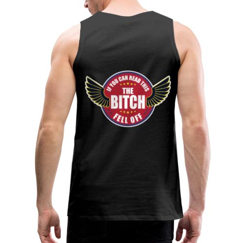 If You can read this the Bitch fell off - Men's Premium Tank