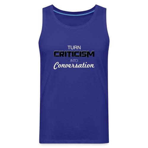 Turn Criticism Into Conversation - Men's Premium Tank