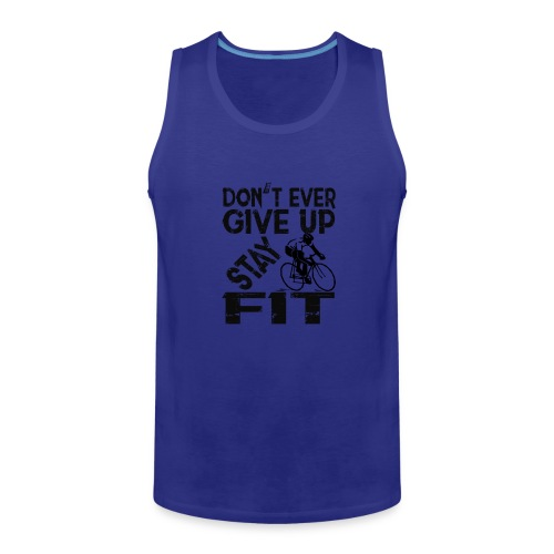 Don't ever give up - stay fit - Men's Premium Tank