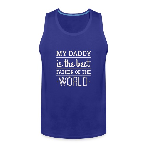My Daddy Is The Best Father Of The World - Men's Premium Tank