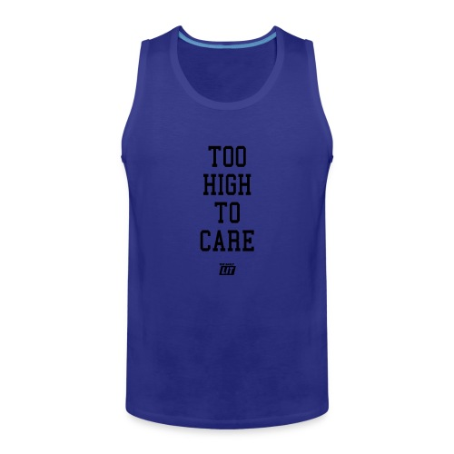 'too high to care' - Men's Premium Tank