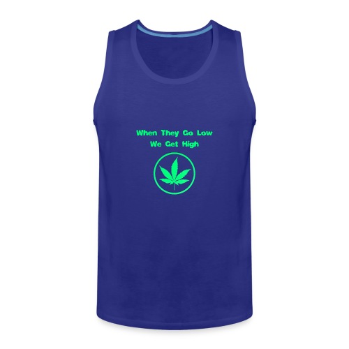 When they go low we get high - Men's Premium Tank
