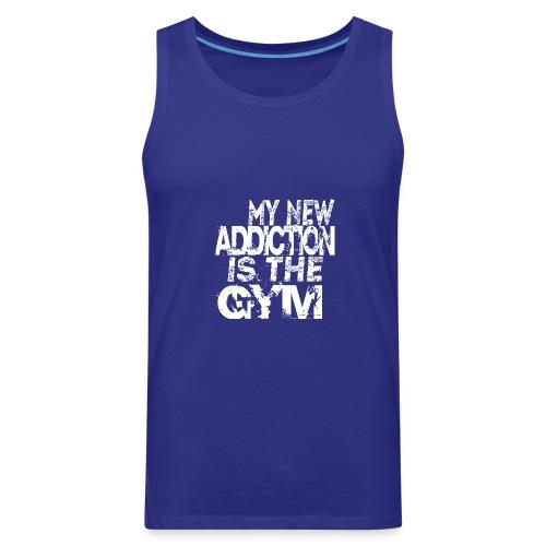 MY NEW ADDICTION IS THE GYM MEN - Men's Premium Tank