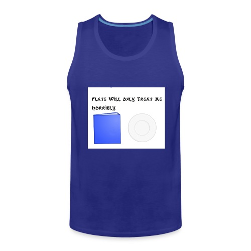Plate will Only Treat Me Horrbily - Men's Premium Tank