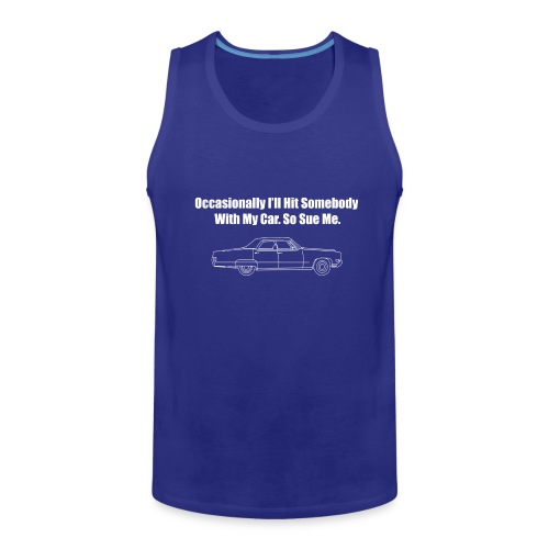 Occasionally I'll Hit Somebody With My Car... - Men's Premium Tank
