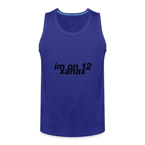 im on 12 xanax design - Men's Premium Tank