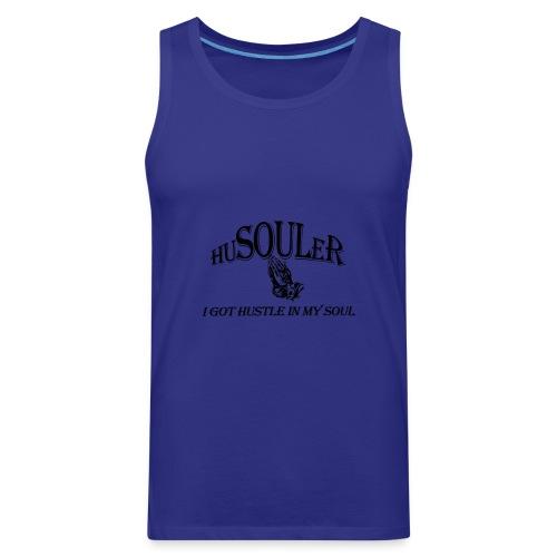 HUSOULER | I GOT HUSTLE IN MY SOUL - Men's Premium Tank