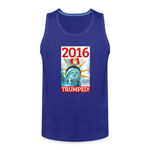 2016 TRUMPED! - Hillary Trumped by Lady Liberty - Men's Premium Tank