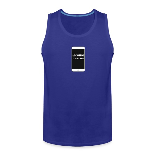 ALCOHOL YOU LATER - Men's Premium Tank