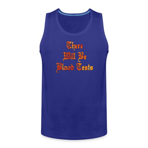 There Will Be Blood Tests - Men's Premium Tank