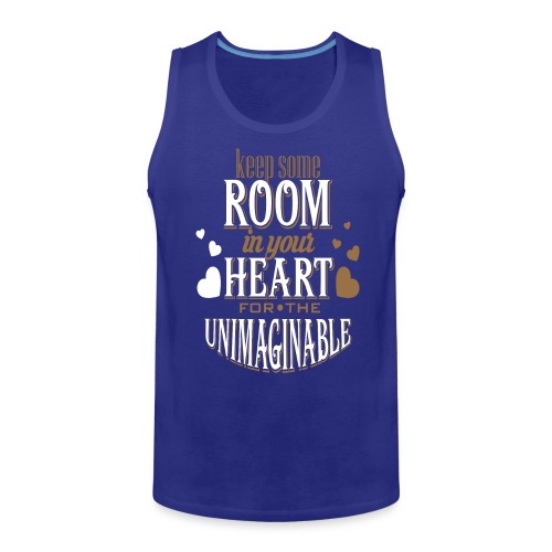 Keep Some ROOM In Your HEART For The UNIMAGINABLE - Men's Premium Tank
