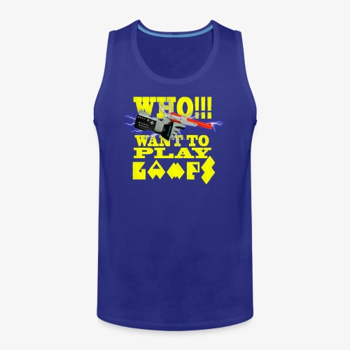 who want to play games - Men's Premium Tank