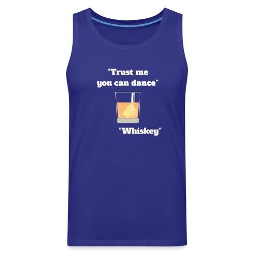 Trust Me You Can Dance_Whiskey - Men's Premium Tank