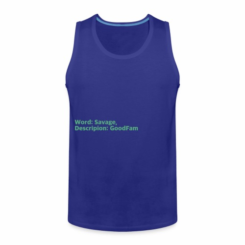 Goodfam is the meaning of savage - Men's Premium Tank