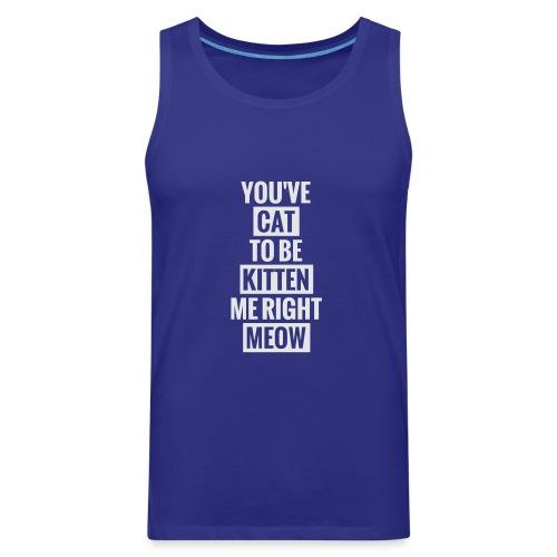 Cat to be kitten me - Men's Premium Tank
