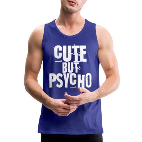 cute but psycho - Men's Premium Tank