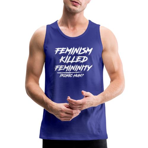 Feminism Killed Femininity White - Men's Premium Tank