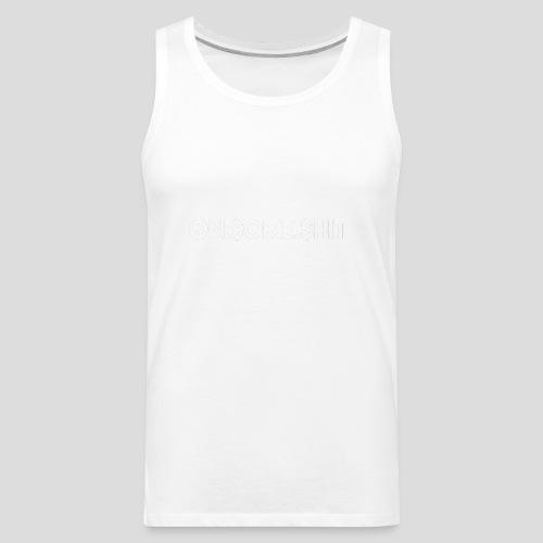ON SOME SHIT Logo (White Logo Only) - Men's Premium Tank
