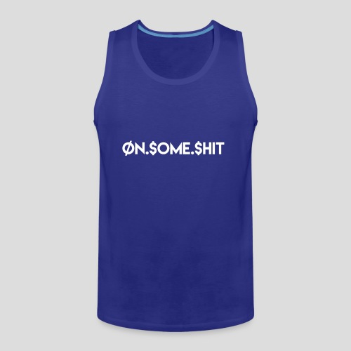 ON SOME SHIT Logo (White Logo Only) - Men's Premium Tank
