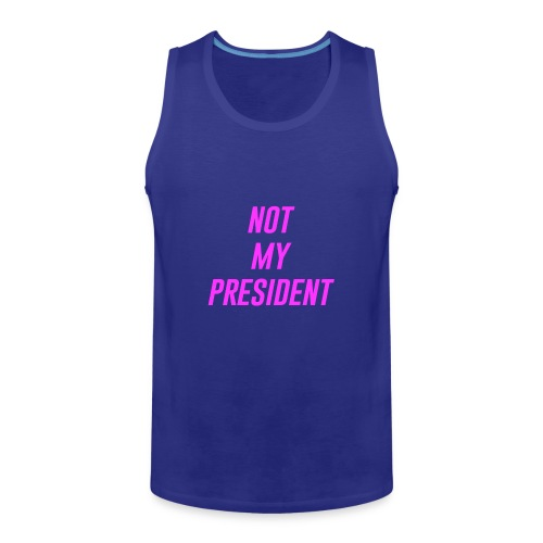 Not My President - Men's Premium Tank