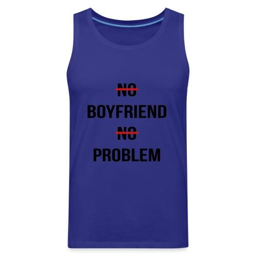 No Boyfriend No Problem Funny Parody Life - Men's Premium Tank