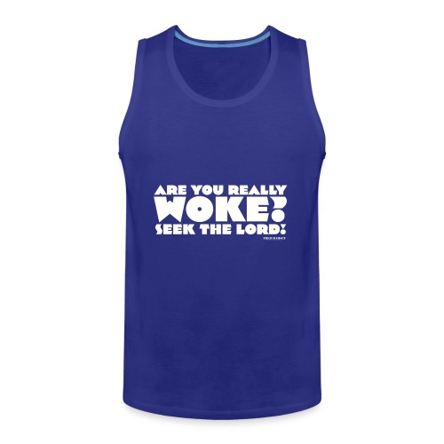 Are You Really Woke? Seek the Lord - Men's Premium Tank
