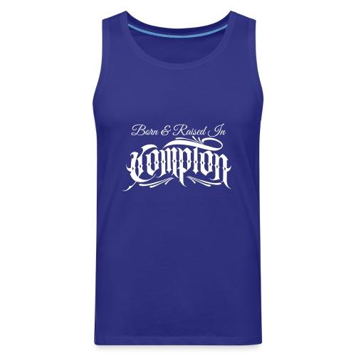 born and raised in Compton - Men's Premium Tank