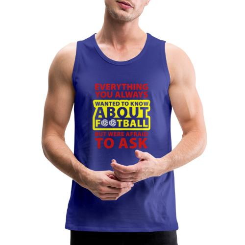 Every thing about football - Men's Premium Tank