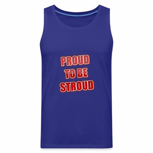 Proud To Be Stroud - Men's Premium Tank