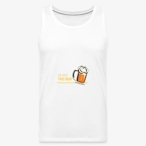 Two beer or not tWo beer - Men's Premium Tank