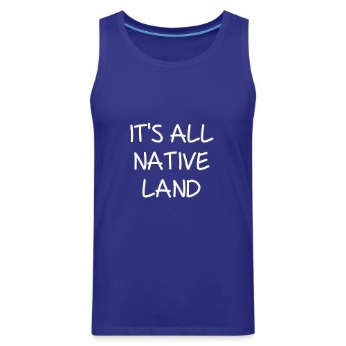 It's All Native Land - Men's Premium Tank