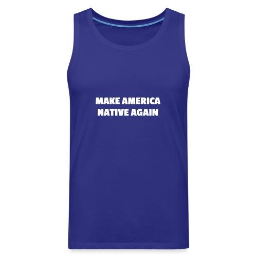 Make America Native Again - Men's Premium Tank
